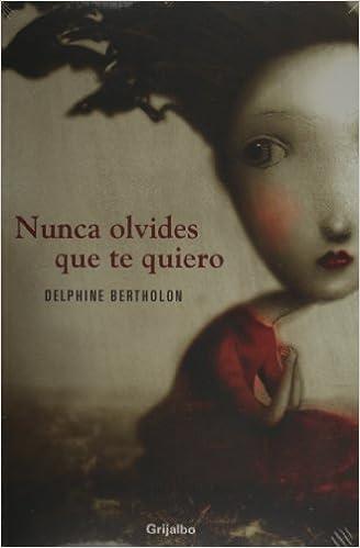 Nunca olvides que te quiero (Spanish Edition): Delphine Bertholon: 9786074299632: Amazon.com: Books
