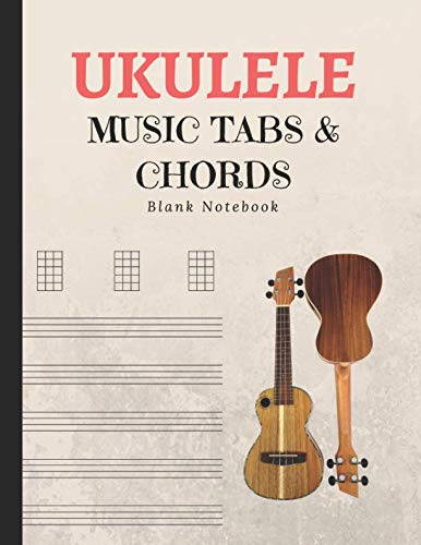 - Ukulele Music Tabs & Chords Blank Notebook: Learn Basics Of Ukele Technique; Manuscript Journal For Composing Notations & Songs; Records Tablature in Workbook Sheets; Essential For Ukelele Beginners