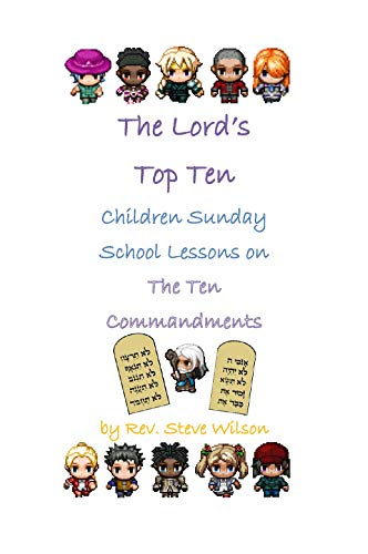 The Lord's Top Ten: Children Sunday School Lessons on the Ten Commandments by [Wilson, Rev. Stephen R.]