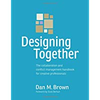 Designing Together: The collaboration and conflict management handbook for creative professionals (Voices That Matter)