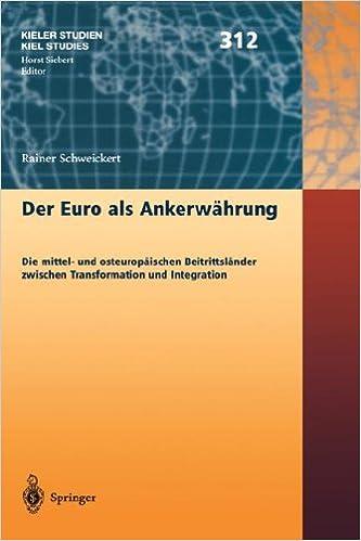 Ebook download gratuito pdf Der Euro als Ankerwährung: Die mittel- und osteuropäischen Beitrittsländer zwischen Transformation und Integration (Kieler Studien - Kiel Studies) (German Edition) PDF