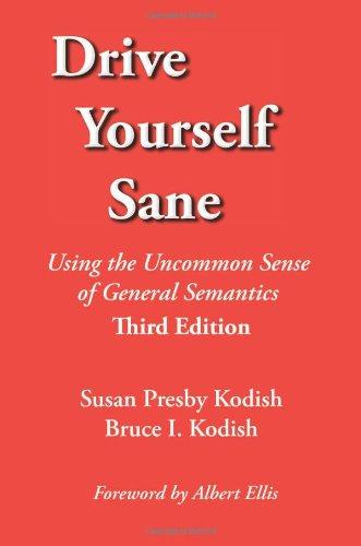 Drive Yourself Sane: Using the Uncommon Sense of General Semantics. Third Edition. [Susan Presby Kodish - Bruce I. Kodish] (Tapa Blanda)