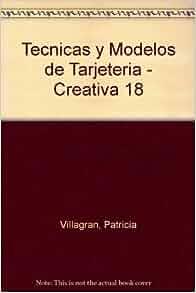 Tecnicas y Modelos de Tarjeteria - Creativa 18 (Spanish Edition