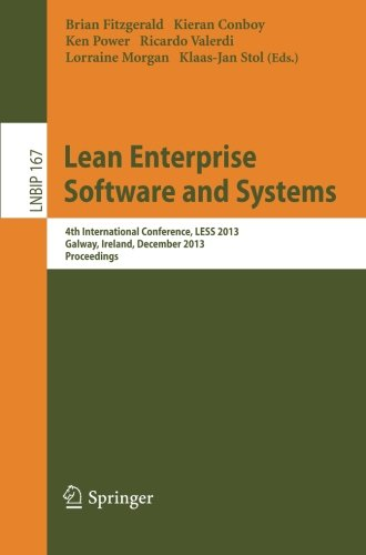 Lean Enterprise Software and Systems: 4th International Conference, LESS 2013, Galway, Ireland, December 1-4, 2013, Proceedings (Lecture Notes in Business Information Processing)