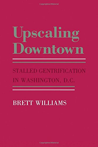 Upscaling Downtown: Stalled Gentrification in Washington, D.C. (The Anthropology of Contemporary Issues)