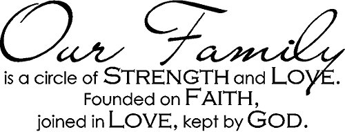 WALL DECAL VINYL LETTERING OUR FAMILY IS A CIRCLE OF STRENGTH AND LOVE FOUNDED ON FAITH JOINED IN LOVE KEPT BY GOD by Unknown