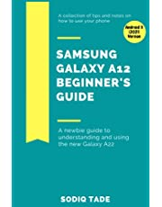 SAMSUNG GALAXY A12 BEGINNER'S GUIDE(Android 11, 2021 Version): A newbie guide to understanding and using the new Galaxy A12