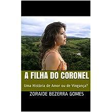 A FILHA DO CORONEL: Uma História de Amor ou de Vingança?