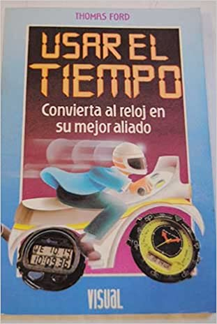 Usar El Tiempo, Convierta Al Reloj En Su Mejor Aliado: Thomas Ford: 9789684035188: Amazon.com: Books