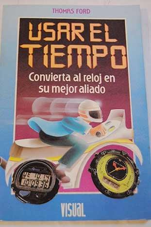 Usar El Tiempo, Convierta Al Reloj En Su Mejor Aliado Paperback – 1991