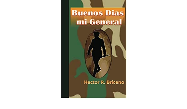 Buenos Dias mi General eBook: Hector Briceno: Amazon.es ...