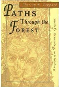 Paths Through the Forest: A biography of the Brothers Grimm by Peppard, Murray B (1999)
