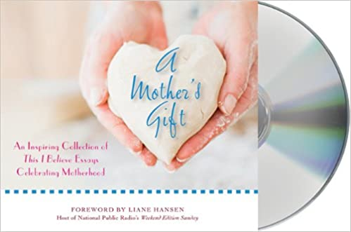 English Essay Topics For Students A Mothers Gift An Inspiring Collection Of This I Believe Essays  Celebrating Motherhood This I Believe  Amazoncom Books Sample English Essays also Reflection Paper Example Essays A Mothers Gift An Inspiring Collection Of This I Believe Essays  Essay Paper