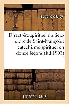 Directoire spirituel du tiers-ordre de Saint-François : catéchisme spirituel en douze leçons -
