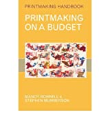 Printmaking on a Budget[ PRINTMAKING ON A BUDGET ] by Bonnell, Mandy (Author ) on Jul-10-2008 Paperback