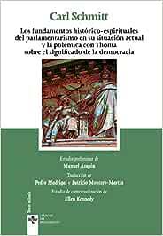 Los fundamentos históricos-espirituales del parlamentarismo en su situación actual y la polémica con Thoma sobre el significado de la democracia (Clásicos - Clásicos del Pensamiento)