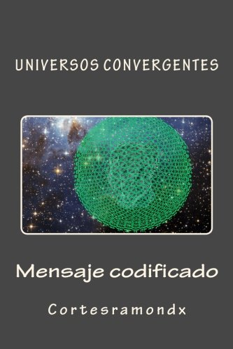 Mensaje codificado: Libro cuarto (Universos convergentes) (Volume 4) (Spanish Edition) [Cortesramondx] (Tapa Blanda)