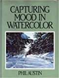Capturing Mood in Watercolor, Phil Austin, 0891340696