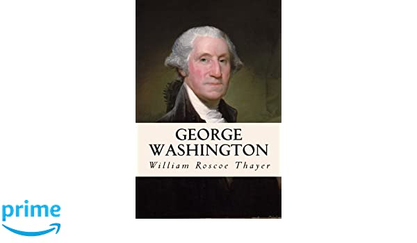 George Washington: Amazon.es: William Roscoe Thayer: Libros en ...