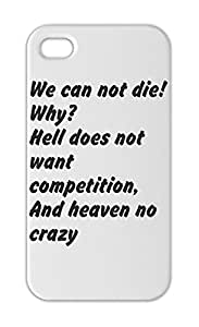 We can not die! Why? Hell does not want competition, And Iphone 5-5s plastic case