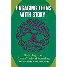 Engaging Teens with Story: How to Inspire and Educate Youth with Storytelling