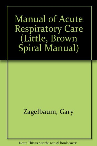 Manual of Acute Respiratory Care (LITTLE, BROWN SPIRAL MANUAL)