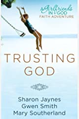 Trusting God: A Girlfriends in God Faith Adventure Kindle Edition