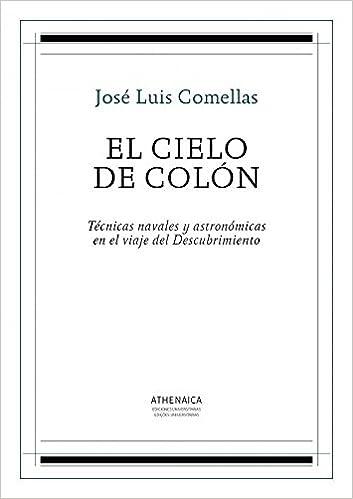El Cielo De Colón: Técnicas Navales Y Astronómicas En El Viaje Del Descubrimiento por José Luis Comellas García-llera epub