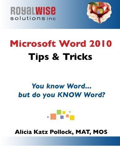 Microsoft Word 2010 Tips & Tricks: You know Word, but do you KNOW Word? by Alicia Katz Pollock (2014-01-10)