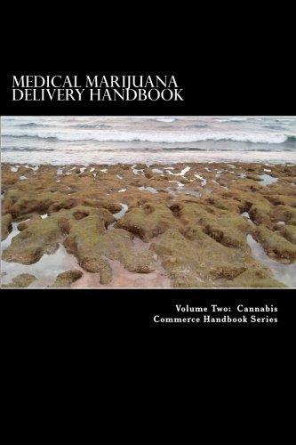 Read Online Medical Marijuana Delivery Handbook: A Guide for the Mobile Caregiver (Volume 1) pdf