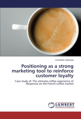 Price comparison product image Positioning as a strong marketing tool to reinforce customer loyalty: Case study of: The ultimate coffee experience of Nespresso on the French coffee market