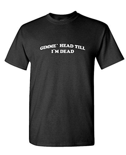 - Gimme Head Till I'm Dead - Nerd Movie 80s - Mens Cotton T-Shirt, XL, Black