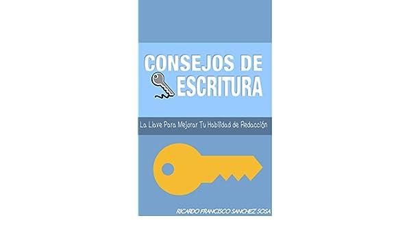 Amazon.com: Consejos De Escritura: La Llave Para Mejorar Tu Habilidad De Redaccion (Spanish Edition) eBook: Ricardo Francisco Sanchez Sosa: Kindle Store