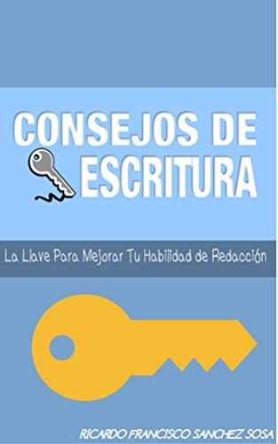 Consejos De Escritura: La Llave Para Mejorar Tu Habilidad De Redaccion (Spanish Edition)