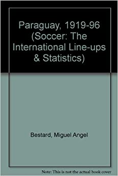 Paraguay, 1919-96 Soccer: The International Line-ups & Statistics
