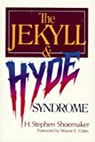 The Jekyll and Hyde Syndrome, Stephen H. Shoemaker, 0805415386