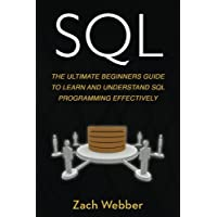 Sql: The Ultimate Beginners Guide To Learn And Understand SQL Programming Effectively: Volume 1