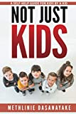 Not Just Kids: A Self-Help Guide for Kids by a Kid