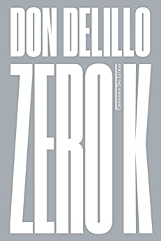 Zero K: Romance por [DeLillo, Don]