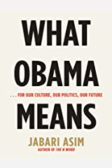 What Obama Means: ...for Our Culture, Our Politics, Our Future Kindle Edition