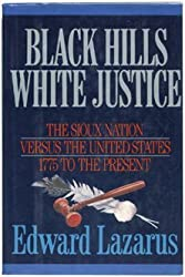 Black Hills/White Justice: The Sioux Nation Versus the United States : 1775 to the Present by Edward Lazarus (1991-10-01)