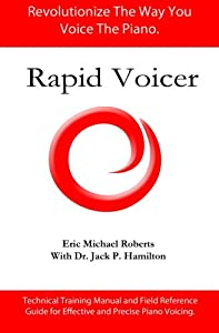 Rapid Voicer, Training System for Effective Piano Voicing: Revolutionize the way you voice the piano. (Volume 1)