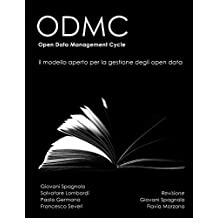 ODMC, il modello aperto per la gestione degli Open Data: Open Data Management Cycle (Italian Edition)