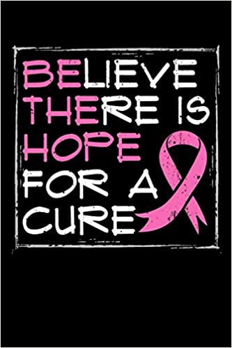 Believe There Is Hope for A Cure: Breast Cancer Awareness ...