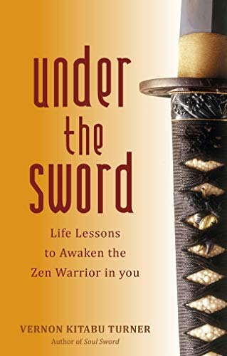 Under the Sword: Life Lessons to Awaken the Zen Warrior in You (Best Martial Arts In The World)