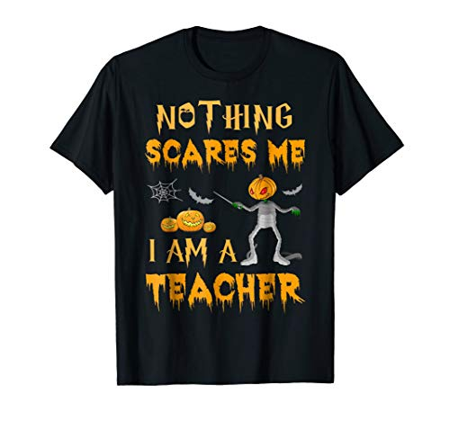 Halloween Nothing Scares Me I'm A Teacher T-Shirt