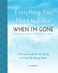 Give the gift of peace of mind to your loved ones.Everything You Need to Know When I'm Gone is a simple and easy to use, fill-in-the-blank planning guide. This 52 page booklet has room for all of the most important things that your family and...