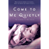 Come to Me Quietly: The Closer to You Series