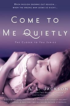Come to Me Quietly: The Closer to You Series by [Jackson, A. L.]