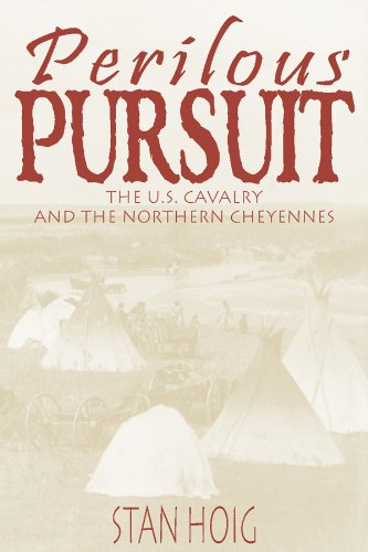 Perilous Pursuit: The U.S,  Cavalry and the Northern Cheyennes